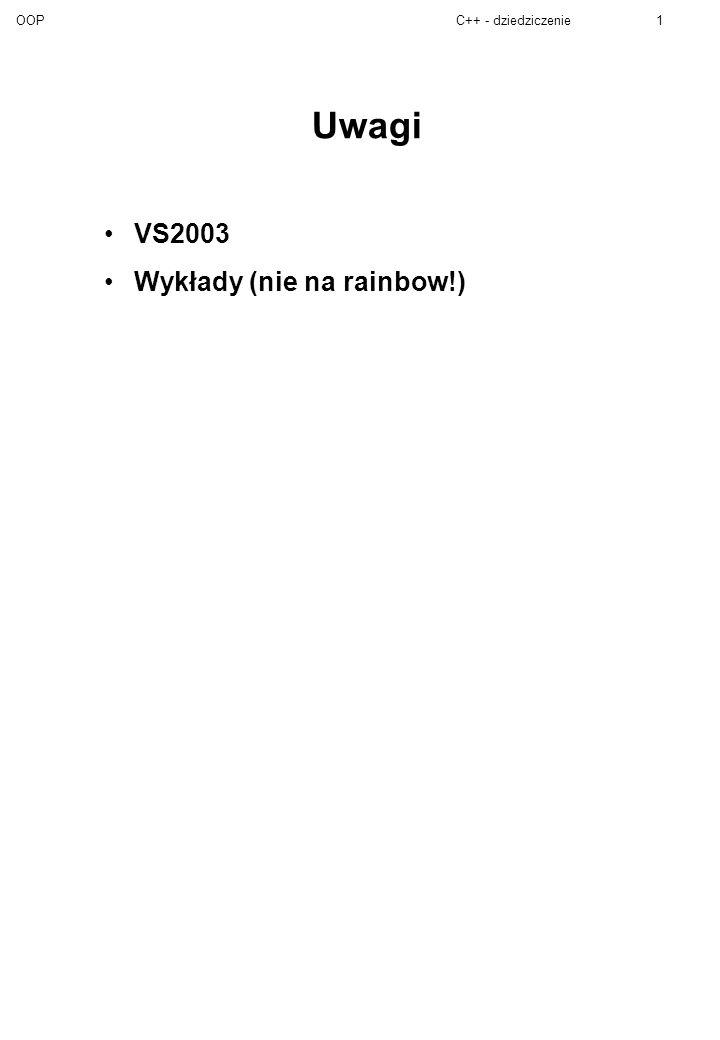 OOPC++ - dziedziczenie1 Uwagi VS2003 Wykłady (nie na rainbow!)