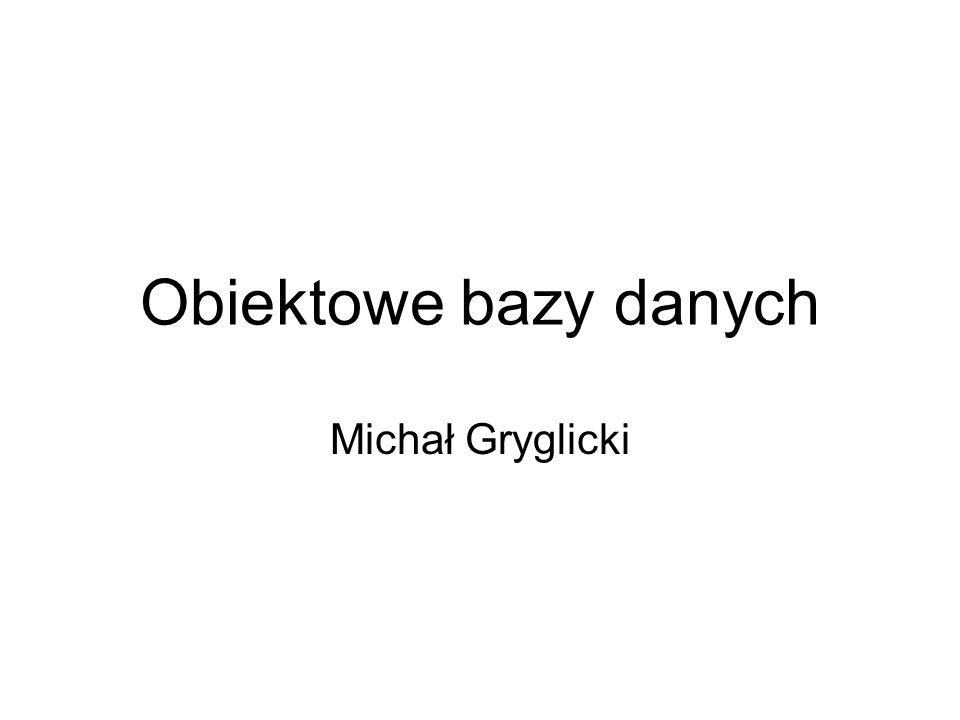 Obiektowe bazy danych Michał Gryglicki