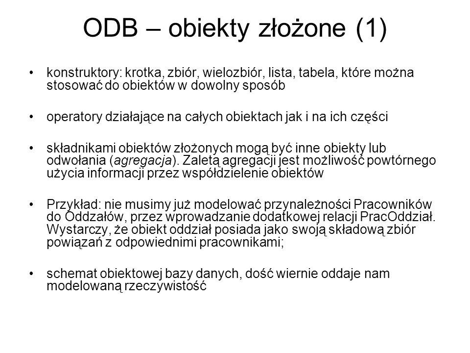 ODB – obiekty złożone (1) konstruktory: krotka, zbiór, wielozbiór, lista, tabela, które można stosować do obiektów w dowolny sposób operatory działają