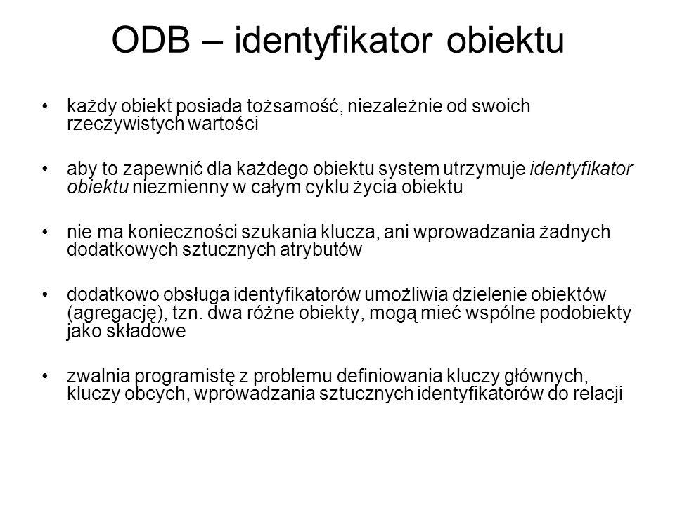 ODB – identyfikator obiektu każdy obiekt posiada tożsamość, niezależnie od swoich rzeczywistych wartości aby to zapewnić dla każdego obiektu system ut