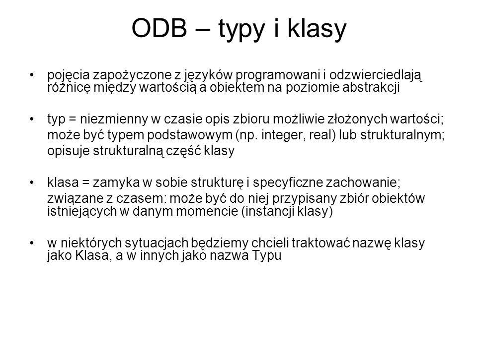 ODB – typy i klasy pojęcia zapożyczone z języków programowani i odzwierciedlają różnicę między wartością a obiektem na poziomie abstrakcji typ = niezm