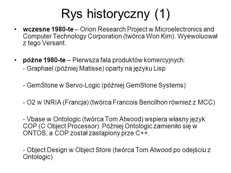 Rys historyczny (2) 1991 – ODMG zainicjowany przez Rick Cattell (SunSoft) razem z 5 największymi twórcami OODMBS.