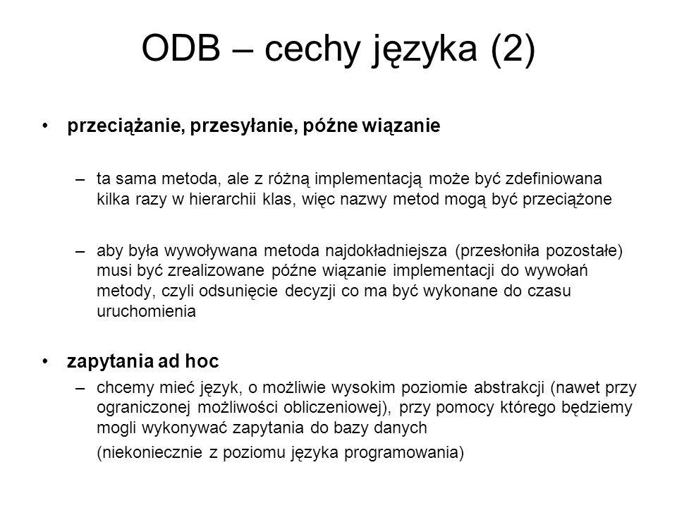ODB – cechy języka (2) przeciążanie, przesyłanie, późne wiązanie –ta sama metoda, ale z różną implementacją może być zdefiniowana kilka razy w hierarc