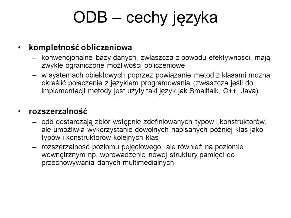 ODB – cechy języka kompletność obliczeniowa –konwencjonalne bazy danych, zwłaszcza z powodu efektywności, mają zwykle ograniczone możliwości obliczeni