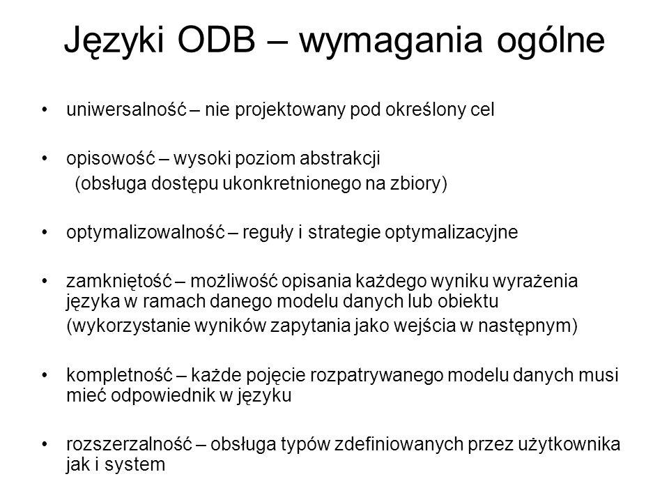 Języki ODB – wymagania ogólne uniwersalność – nie projektowany pod określony cel opisowość – wysoki poziom abstrakcji (obsługa dostępu ukonkretnionego