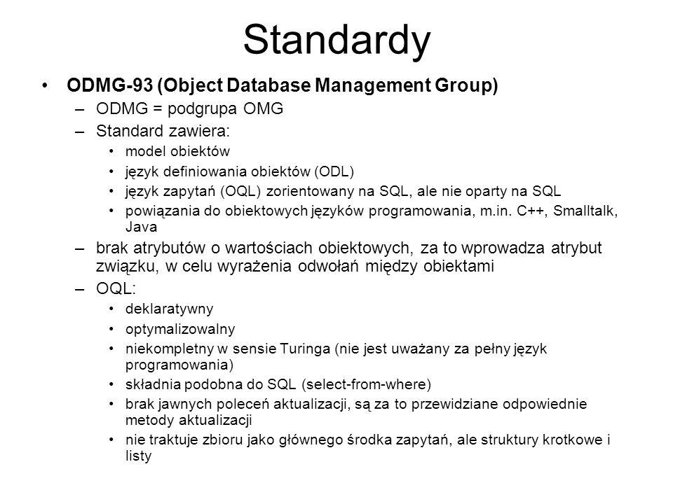 Standardy ODMG-93 (Object Database Management Group) –ODMG = podgrupa OMG –Standard zawiera: model obiektów język definiowania obiektów (ODL) język za