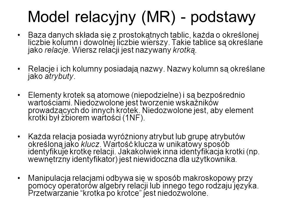 Model relacyjny (MR) - podstawy Baza danych składa się z prostokątnych tablic, każda o określonej liczbie kolumn i dowolnej liczbie wierszy. Takie tab