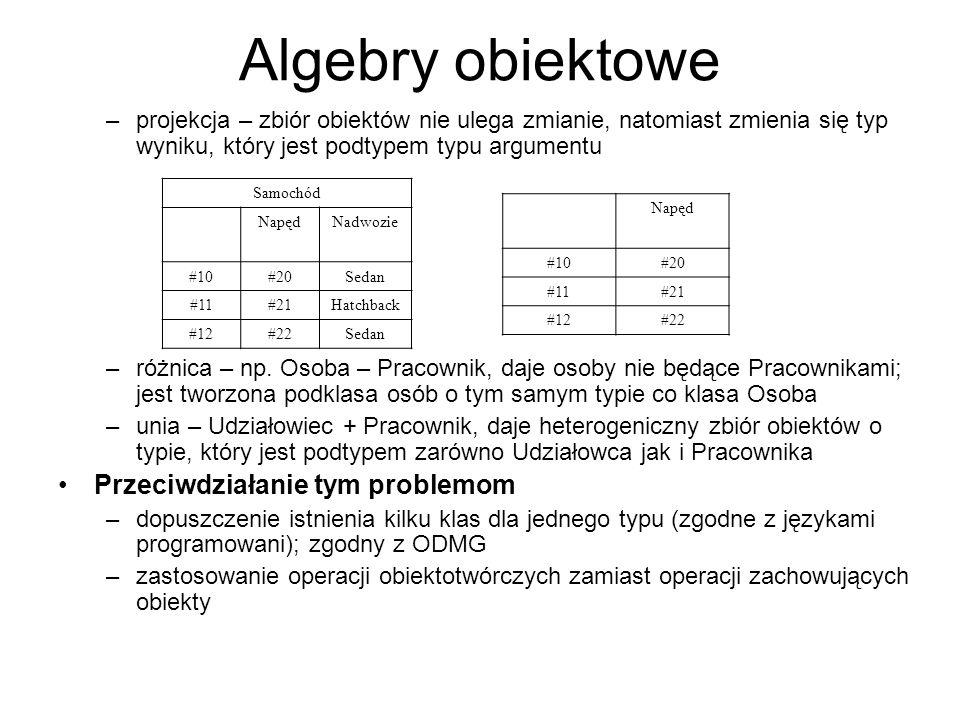 Algebry obiektowe –projekcja – zbiór obiektów nie ulega zmianie, natomiast zmienia się typ wyniku, który jest podtypem typu argumentu –różnica – np. O