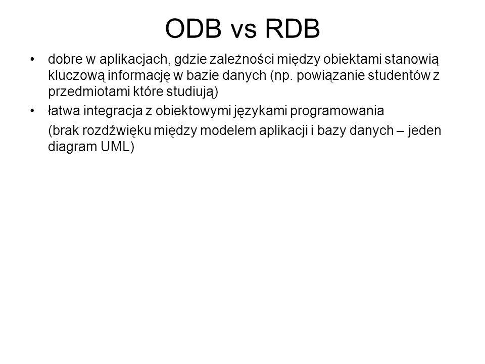 ODB vs RDB dobre w aplikacjach, gdzie zależności między obiektami stanowią kluczową informację w bazie danych (np. powiązanie studentów z przedmiotami