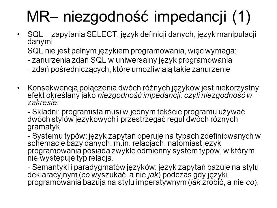 MR– niezgodność impedancji (2) - Faz i mechanizmów wiązania: języki zapytań są oparte o późne wiązanie (są interpretowane) podczas gdy języki programowania zakładają wczesne wiązanie (podczas kompilacji i konsolidacji).