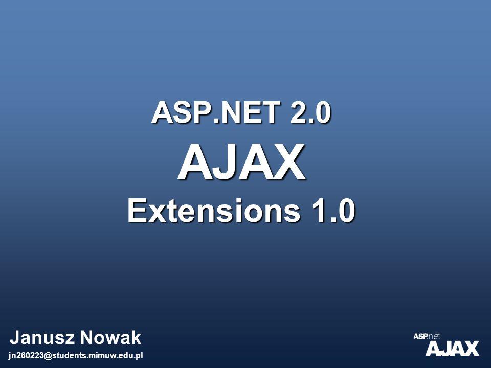 ASP.NET 2.0 AJAX Extensions 1.0 Janusz Nowak jn260223@students.mimuw.edu.pl