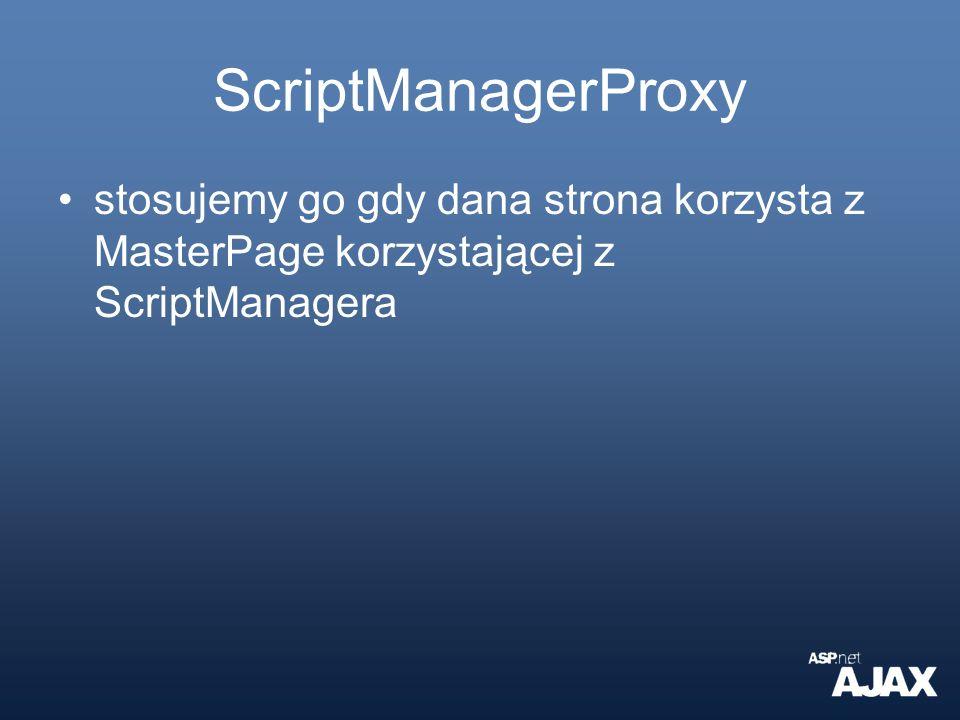ScriptManagerProxy stosujemy go gdy dana strona korzysta z MasterPage korzystającej z ScriptManagera