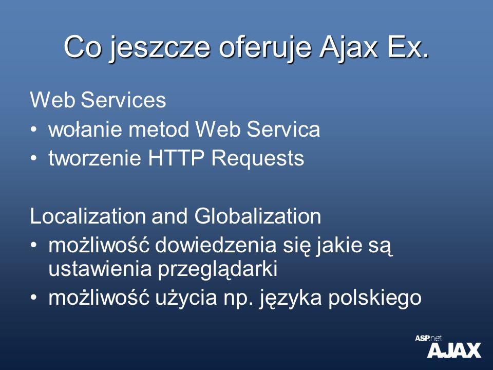 Co jeszcze oferuje Ajax Ex. Web Services wołanie metod Web Servica tworzenie HTTP Requests Localization and Globalization możliwość dowiedzenia się ja