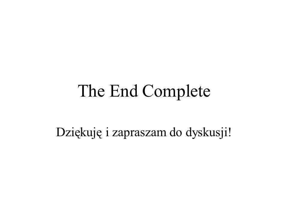 The End Complete Dziękuję i zapraszam do dyskusji!