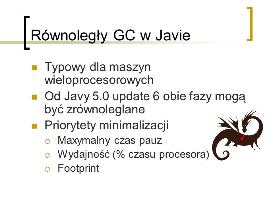 Typowy dla maszyn wieloprocesorowych Od Javy 5.0 update 6 obie fazy mogą być zrównoleglane Priorytety minimalizacji Maxymalny czas pauz Wydajność (% czasu procesora) Footprint
