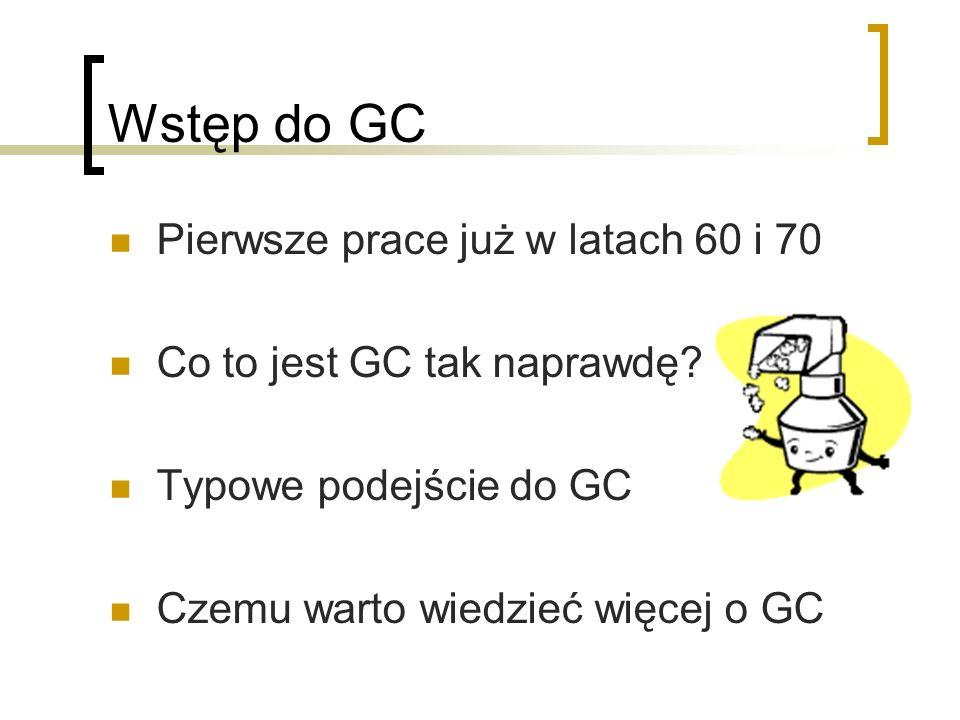 Gdzie używa się GC a gdzie nie Używa się: Optymalizacja czasu alokacji i zwalniania Wygoda programistów Nie używa się: Pełna kontrola na pamięcią (np.