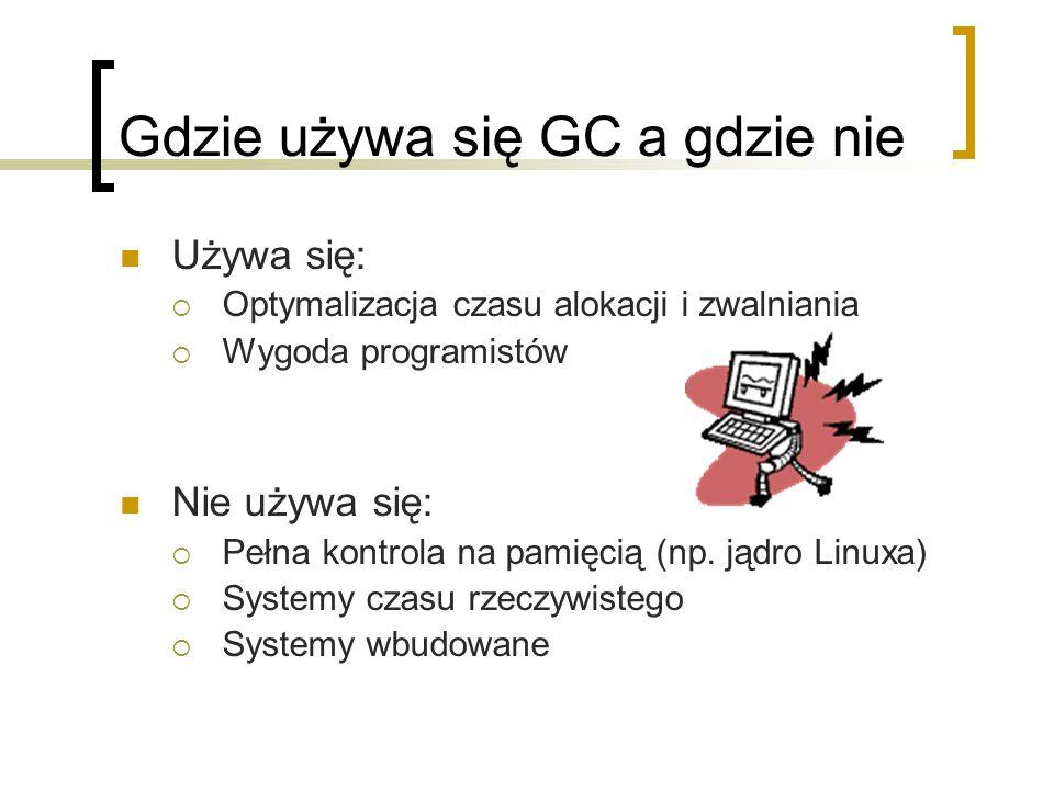 Języki a odśmiecarki C/C++ - Boehm GC RUBY Języki funkcyjne - Lisp Języki obiektowe Smalltalk JAVA