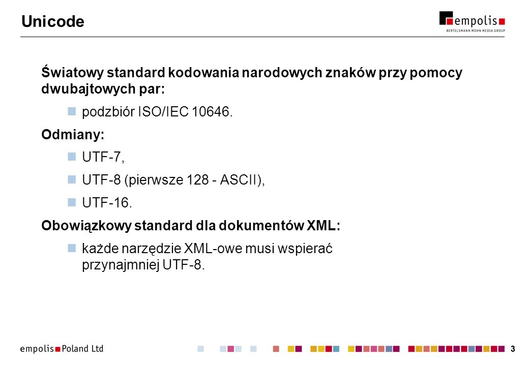 33 Unicode Światowy standard kodowania narodowych znaków przy pomocy dwubajtowych par: podzbiór ISO/IEC 10646. Odmiany: UTF-7, UTF-8 (pierwsze 128 - A