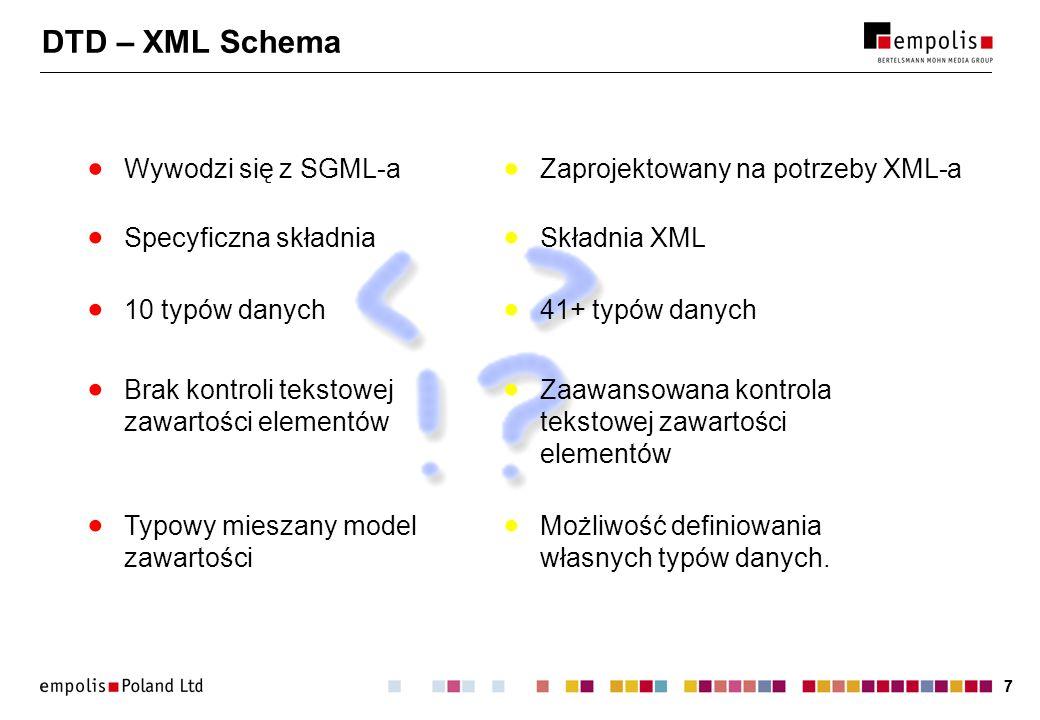 77 DTD – XML Schema Wywodzi się z SGML-a Specyficzna składnia 10 typów danych Zaprojektowany na potrzeby XML-a Składnia XML 41+ typów danych Typowy mi