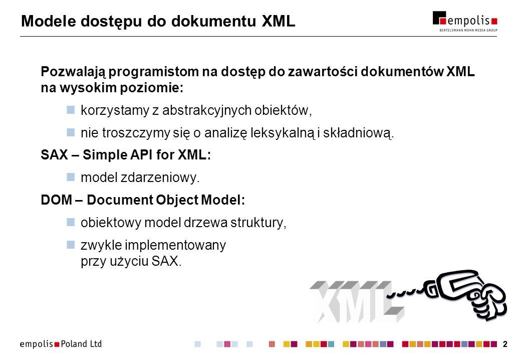 22 Modele dostępu do dokumentu XML Pozwalają programistom na dostęp do zawartości dokumentów XML na wysokim poziomie: korzystamy z abstrakcyjnych obiektów, nie troszczymy się o analizę leksykalną i składniową.