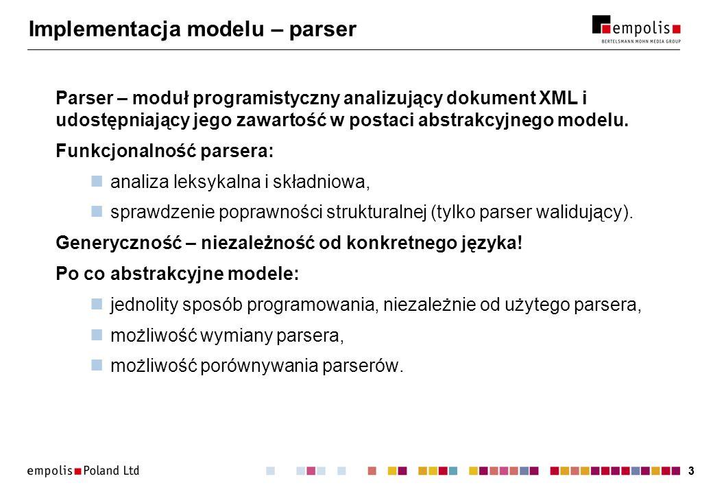 33 Implementacja modelu – parser Parser – moduł programistyczny analizujący dokument XML i udostępniający jego zawartość w postaci abstrakcyjnego modelu.