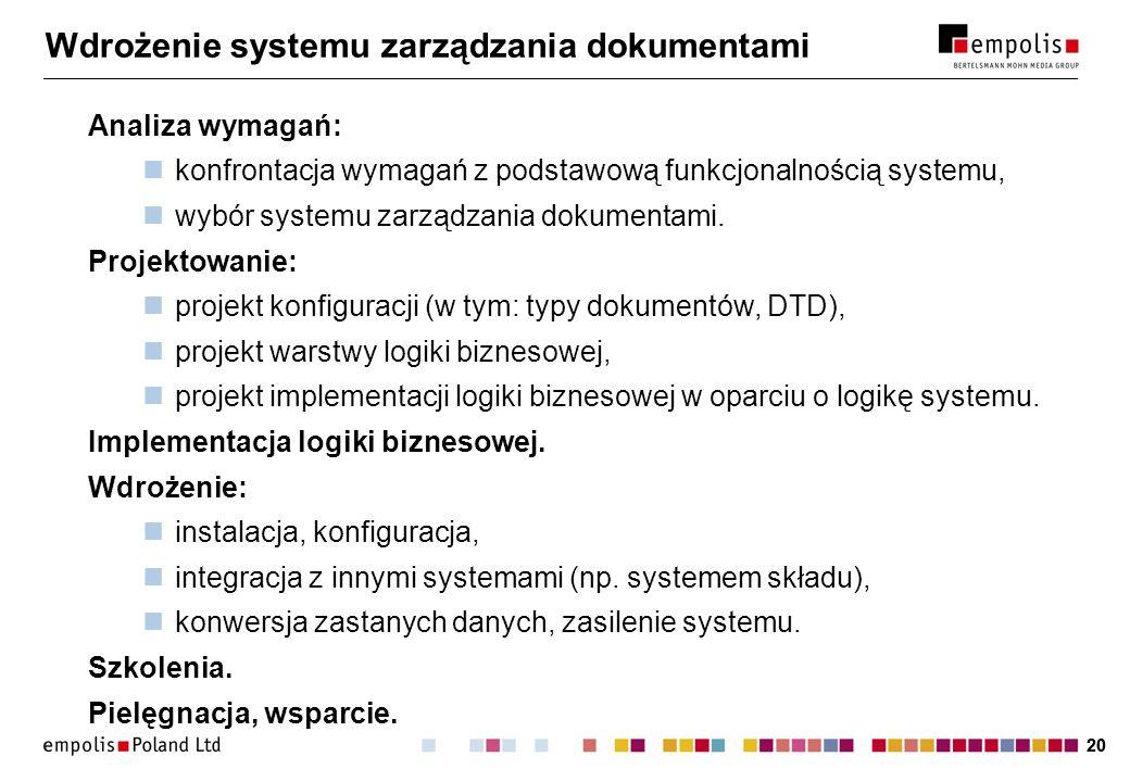 20 Wdrożenie systemu zarządzania dokumentami Analiza wymagań: konfrontacja wymagań z podstawową funkcjonalnością systemu, wybór systemu zarządzania dokumentami.
