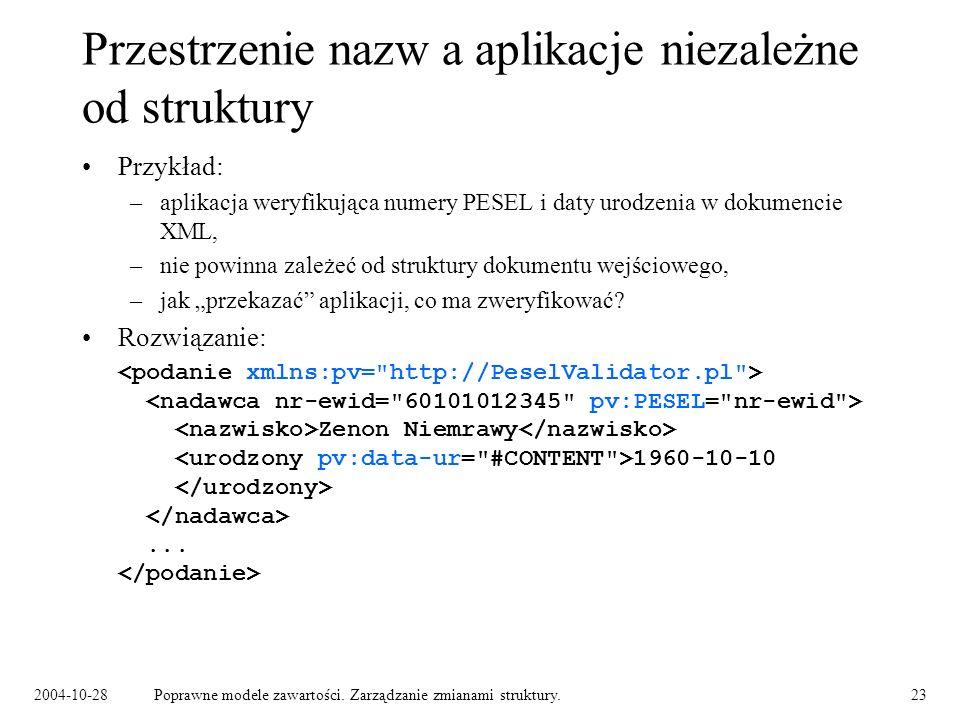 2004-10-28Poprawne modele zawartości. Zarządzanie zmianami struktury.23 Przestrzenie nazw a aplikacje niezależne od struktury Przykład: –aplikacja wer