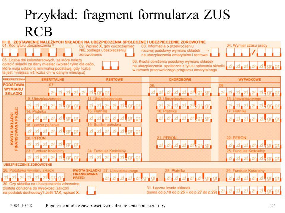 2004-10-28Poprawne modele zawartości. Zarządzanie zmianami struktury.27 Przykład: fragment formularza ZUS RCB