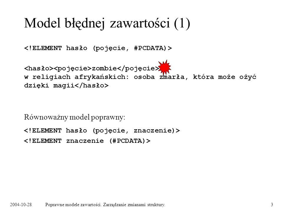 2004-10-28Poprawne modele zawartości. Zarządzanie zmianami struktury.3 Model błędnej zawartości (1) zombie w religiach afrykańskich: osoba zmarła, któ