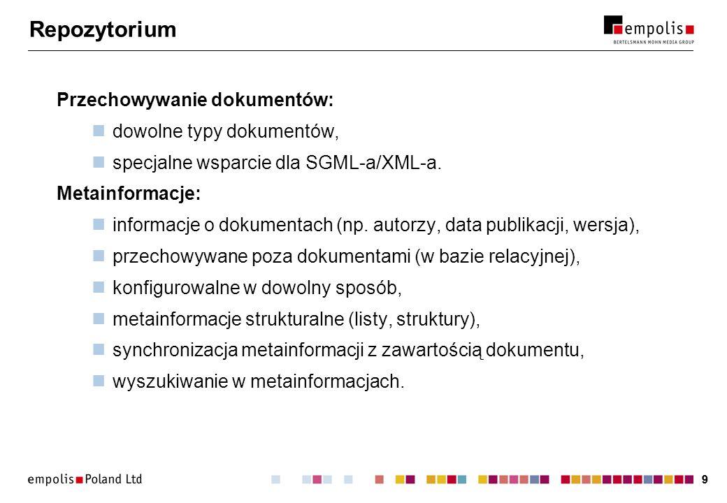 99 Repozytorium Przechowywanie dokumentów: dowolne typy dokumentów, specjalne wsparcie dla SGML-a/XML-a. Metainformacje: informacje o dokumentach (np.