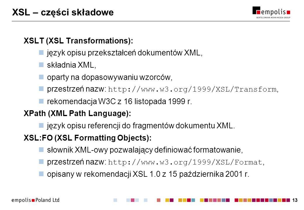 13 XSL – części składowe XSLT (XSL Transformations): język opisu przekształceń dokumentów XML, składnia XML, oparty na dopasowywaniu wzorców, przestrz
