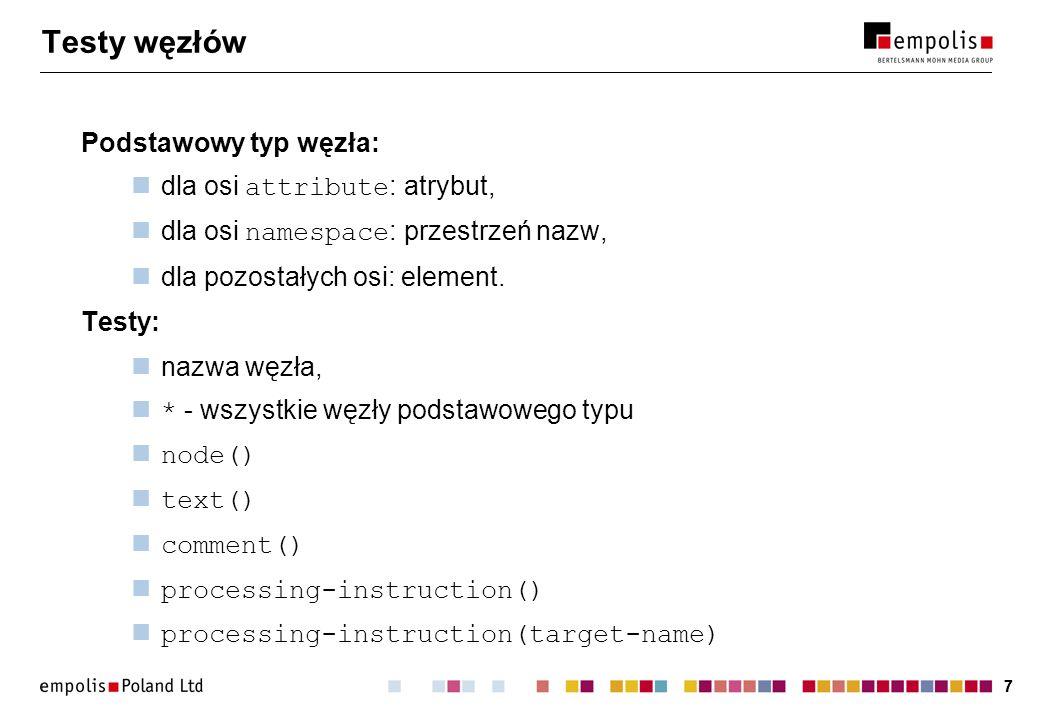 77 Testy węzłów Podstawowy typ węzła: dla osi attribute : atrybut, dla osi namespace : przestrzeń nazw, dla pozostałych osi: element. Testy: nazwa węz