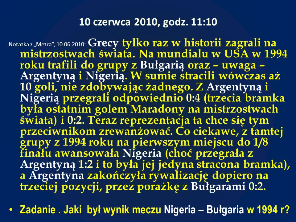 10 czerwca 2010, godz. 11:10 Notatka z Metra, 10.06.2010: Grecy tylko raz w historii zagrali na mistrzostwach świata. Na mundialu w USA w 1994 roku tr