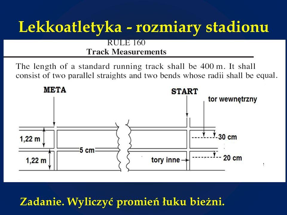 Lekkoatletyka - rozmiary stadionu Zadanie. Wyliczyć promień łuku bieżni.