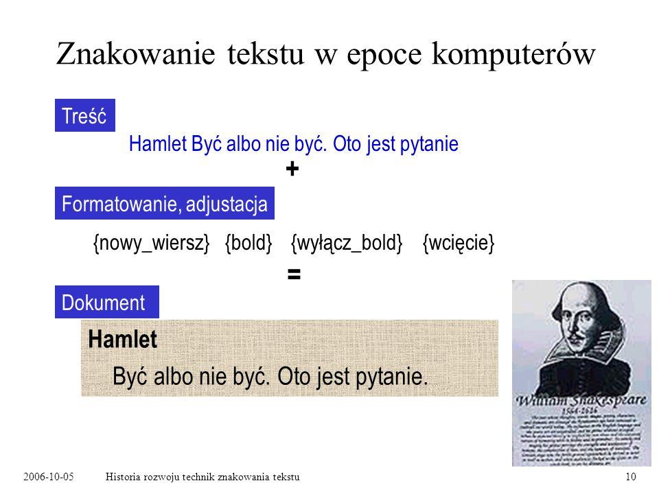 2006-10-05Historia rozwoju technik znakowania tekstu10 Znakowanie tekstu w epoce komputerów Hamlet Być albo nie być. Oto jest pytanie Treść {nowy_wier