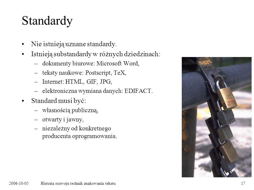2006-10-05Historia rozwoju technik znakowania tekstu17 Standardy Nie istnieją uznane standardy. Istnieją substandardy w różnych dziedzinach: –dokument