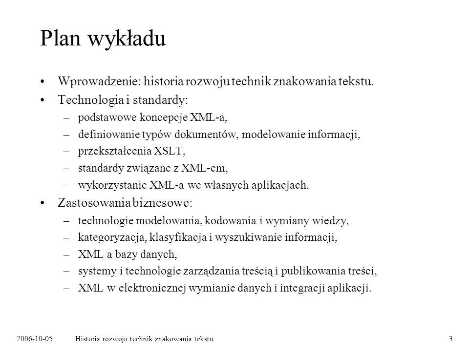 2006-10-05Historia rozwoju technik znakowania tekstu3 Plan wykładu Wprowadzenie: historia rozwoju technik znakowania tekstu.