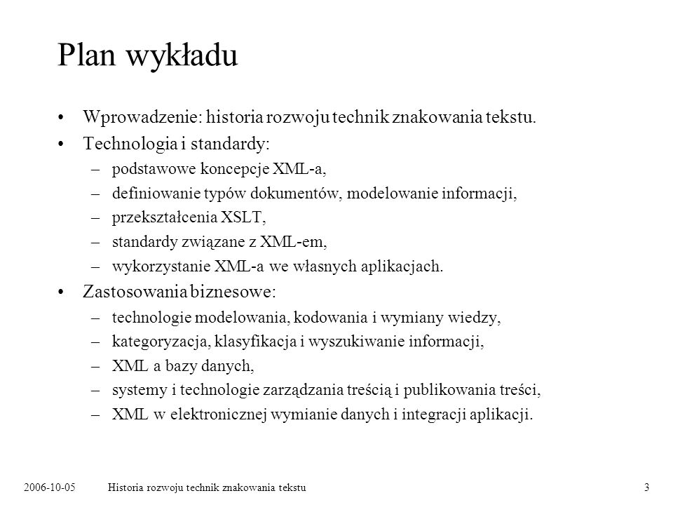 2006-10-05Historia rozwoju technik znakowania tekstu3 Plan wykładu Wprowadzenie: historia rozwoju technik znakowania tekstu. Technologia i standardy: