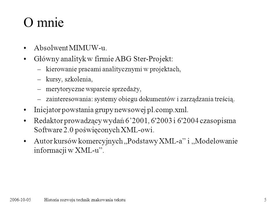 2006-10-05Historia rozwoju technik znakowania tekstu5 O mnie Absolwent MIMUW-u. Główny analityk w firmie ABG Ster-Projekt: –kierowanie pracami anality