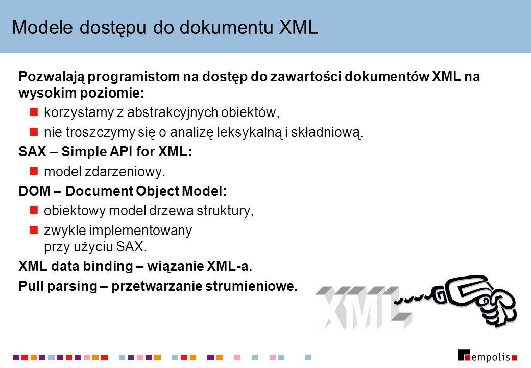 Modele dostępu do dokumentu XML Pozwalają programistom na dostęp do zawartości dokumentów XML na wysokim poziomie: korzystamy z abstrakcyjnych obiektó