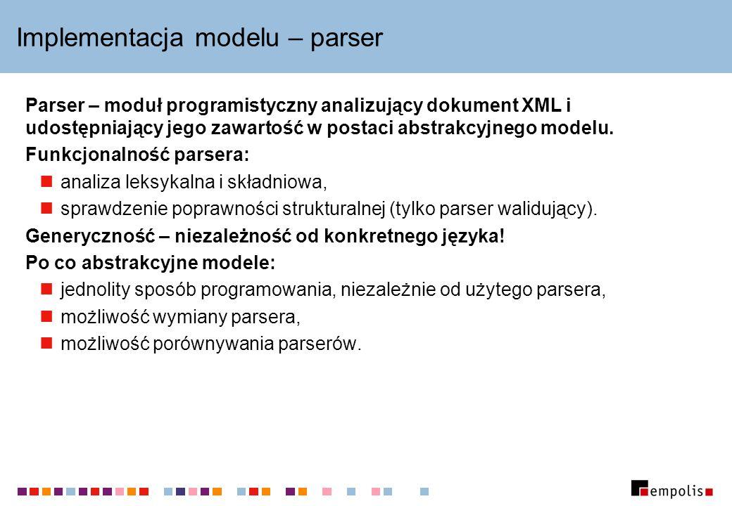 Pull parsing – korzyści Jeszcze większa wydajność niż w (i tak już wydajnym) modelu SAX, dzięki: możliwości przerwania przetwarzania przed końcem pliku, gdy potrzebujemy z niego tylko część danych, możliwości zmniejszenia liczby kopiowań obiektów typu String, szybszemu filtrowaniu zdarzeń.