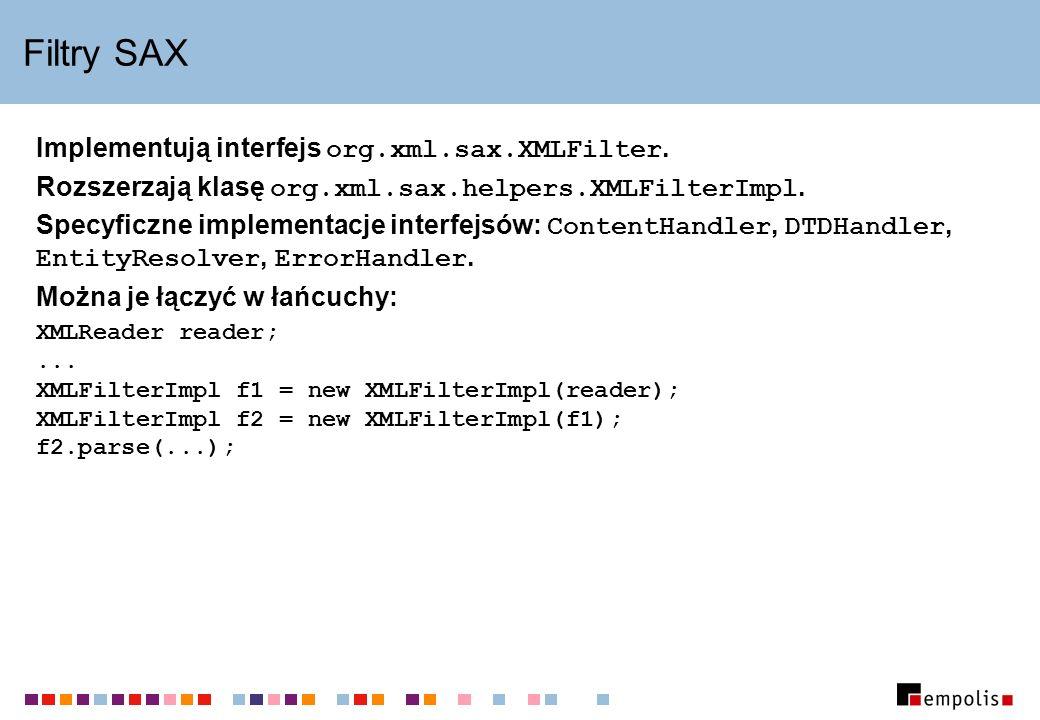 Filtry SAX Implementują interfejs org.xml.sax.XMLFilter. Rozszerzają klasę org.xml.sax.helpers.XMLFilterImpl. Specyficzne implementacje interfejsów: C