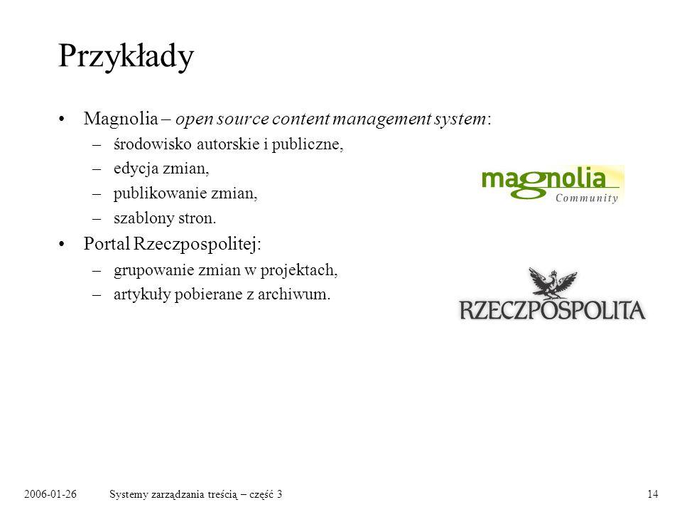 2006-01-26Systemy zarządzania treścią – część 314 Przykłady Magnolia – open source content management system: –środowisko autorskie i publiczne, –edyc