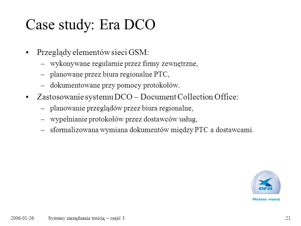 2006-01-26Systemy zarządzania treścią – część 321 Case study: Era DCO Przeglądy elementów sieci GSM: –wykonywane regularnie przez firmy zewnętrzne, –p