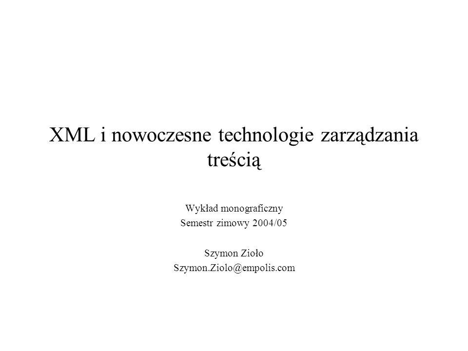 XML i nowoczesne technologie zarządzania treścią Wykład monograficzny Semestr zimowy 2004/05 Szymon Zioło Szymon.Ziolo@empolis.com