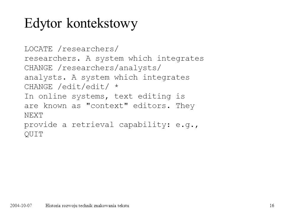 2004-10-07Historia rozwoju technik znakowania tekstu16 Edytor kontekstowy LOCATE /researchers/ researchers.