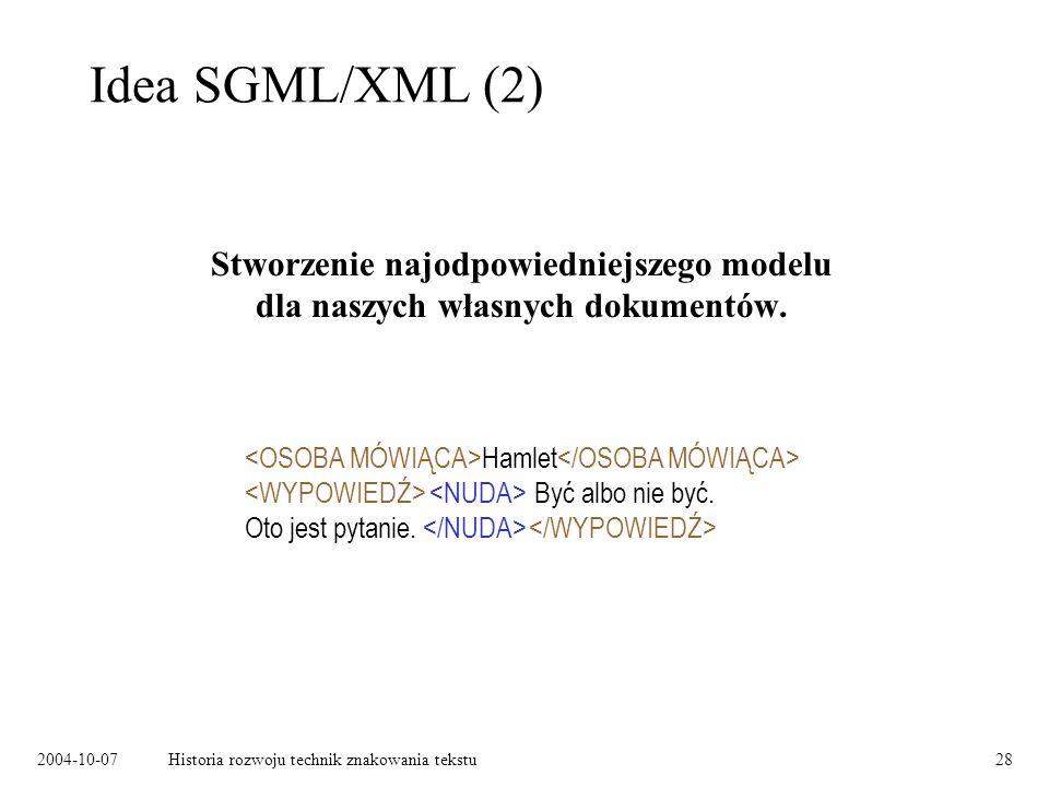 2004-10-07Historia rozwoju technik znakowania tekstu28 Idea SGML/XML (2) Stworzenie najodpowiedniejszego modelu dla naszych własnych dokumentów.
