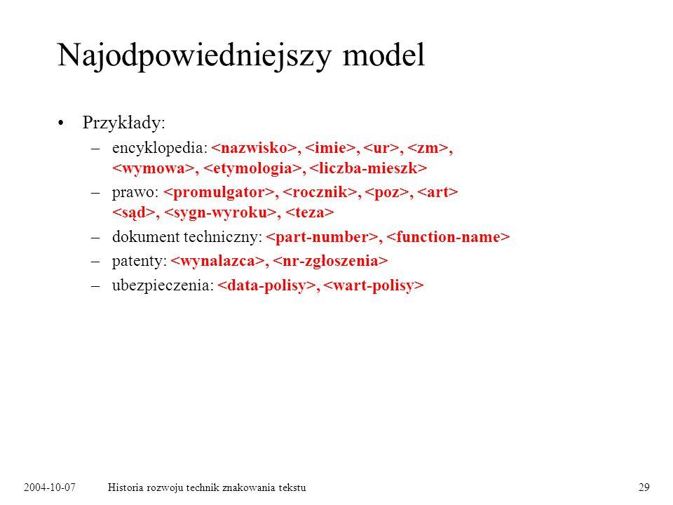 2004-10-07Historia rozwoju technik znakowania tekstu29 Najodpowiedniejszy model Przykłady: –encyklopedia:,,,,,, –prawo:,,,,, –dokument techniczny:, –patenty:, –ubezpieczenia:,