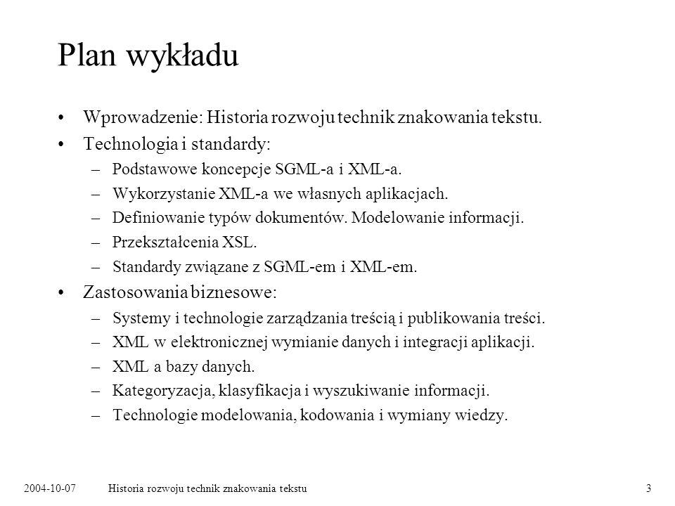 2004-10-07Historia rozwoju technik znakowania tekstu3 Plan wykładu Wprowadzenie: Historia rozwoju technik znakowania tekstu.