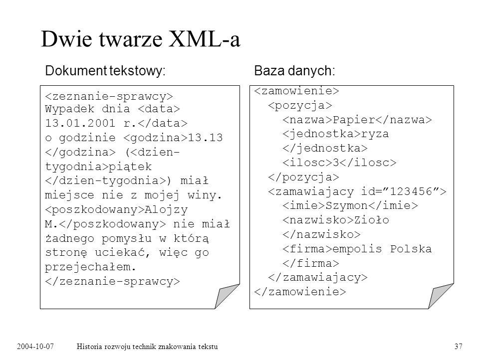 2004-10-07Historia rozwoju technik znakowania tekstu37 Dwie twarze XML-a Baza danych:Dokument tekstowy: Papier ryza 3 Szymon Zioło empolis Polska Wypadek dnia 13.01.2001 r.